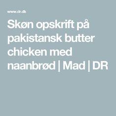 Skøn opskrift på pakistansk butter chicken med naanbrød   Mad   DR