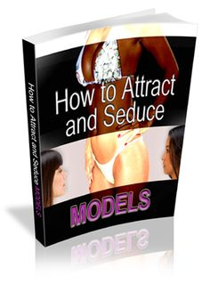 #Attract and #Date #Models How To Easily Approach, Attract And #Seduce Models!