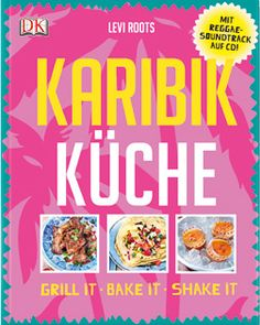 Levi Roots: Karibik Küche. Grill it, bake it, shake it.