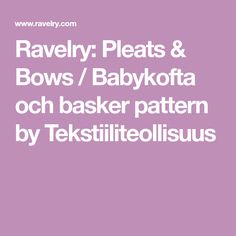 Ravelry: Pleats & Bows / Babykofta och basker pattern by Tekstiiliteollisuus