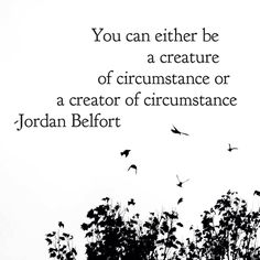 """""""You can either be a creature of circumstance or a creator of circumstance."""" -Jordan Belfort #quoteoftheday #quote #inspiration #JordanBelfort"""