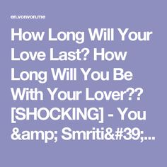 How Long Will Your Love Last? How Long Will You Be With Your Lover?? [SHOCKING] - You & Smriti's Will Be Together 79 Years!!