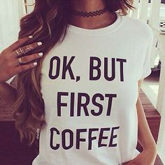 Ok, But First Coffee T Shirt This top will be sure to become a go-to favorite! White tee with OK, BUT FIRST COFFEE graphic printed in black. But First Coffee Shirt, T Shirt Court, Rebel Fashion, Fashion Women, Swag Fashion, Fashion 2015, Fashion Clothes, Fashion Ideas, Tumblr Outfits