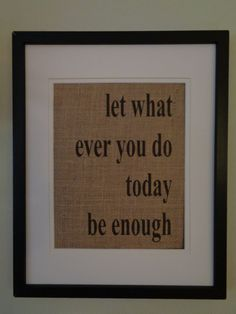 Burlap+Sign%2C+Let+what+ever+you+do+today+be+enough%2C+Housewarming%2C+Personalized