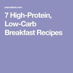 7 High-Protein, Low-Carb Breakfast Recipes