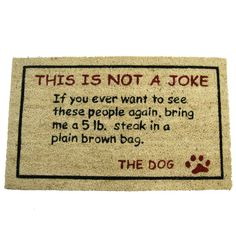 Bring life and vibrancy to any room in your home by choosing this Rubber-Cal Bring a Steak Dog Door Mat. Funny Dogs, Funny Animals, Cute Animals, Love Dogs, Puppy Love, Dog Door Mat, Door Mats, Funny Doormats, Thing 1