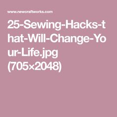 25-Sewing-Hacks-that-Will-Change-Your-Life.jpg (705×2048)