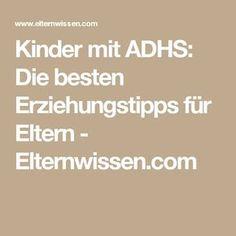 Kinder mit ADHS: Die besten Erziehungstipps für Eltern - Elternwissen.com