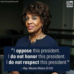 I totally agree with Maxine Waters.