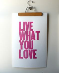 You absolutely must live for what you love! What else is there to life?!...