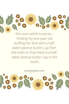 My one-year-old just ate a half-eaten peanut butter cup from the trash. I need coffee! Peanut butter cups. The things toddlers do! Eating from the trash.  #sewmanypins