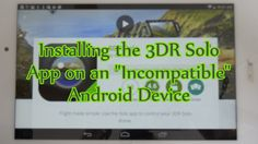 """awesome How to: Install the 3DR Solo App on an """"Incompatible"""" Android Device"""