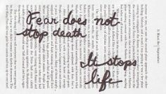 Fear does not stop death... it stops life