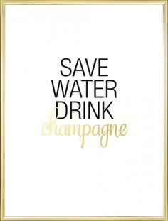 """Poster met tekst """" Save water, drink champagne"""" in zwart en goud op witte achtergrond. Een poster met leuke tekst die zorgt voor een goede sfeer in bijv de keuken. Past mooi samen met onze andere gouden posters of posters met tekst. Het woord Champagne is gedrukt met bladgoud. www.desenio.nl"""