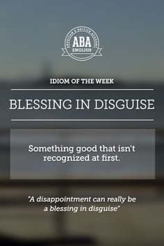 """English #idiom """"Blessing in disguise"""" is referred to something good that isn't recognized at first."""