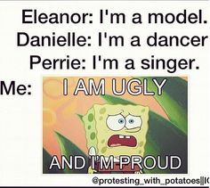 I'm ugly and proud! Hahaha