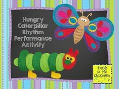 Hungry Caterpillar Cross Curricular Music Lesson (Incorporates Quarter and Eighth Note Rhythm Patterns with the children's picture book).