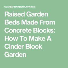 Raised Garden Beds Made From Concrete Blocks: How To Make A Cinder Block Garden