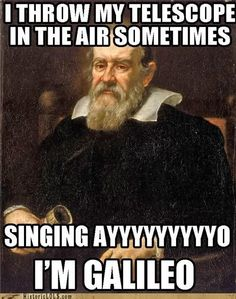 Best Galileo meme... ever.  #because_science #science #scientist #universe