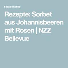 Rezepte: Sorbet aus Johannisbeeren mit Rosen | NZZ Bellevue