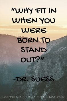 """Inspirational Quote--""""Why fit in when you were born to stand out?"""" --Dr. Suess. Read my favorite quotes in the post, """"33 Inspirational Quotes to Get You Fired Up"""" at https://www.academicwritingsuccess.com/33-inspirational-quotes-get-fired/"""