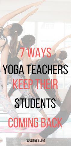 7 ways yoga teachers keep students coming back to their classes #yogateachers #yoga #yogalife