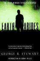Earth abides  George R. Stewart ; [introduction by Connie Willis].