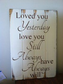 """Loved you yesterday love you still Always have Always will 21""""w x14"""" hand-painted wood sign"""