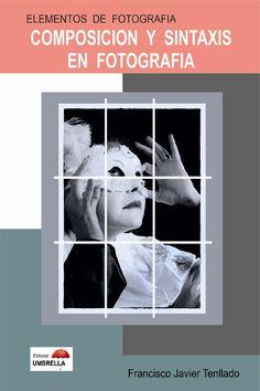 Francisco Tenllado Elementos de Fotografía http://www.autoreseditores.com/libro/4545/francisco-tenllado/composicion-y-sintaxis-en-fotografia.html COMPOSICION Y SINTAXIS EN FOTOGRAFIA