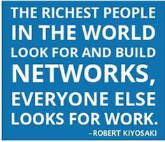 The richest people in the world look for and build networks, everyone else looks for work.