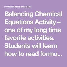 Balancing Chemical Equations Activity – one of my long time favorite activities. Students will learn how to read formulas, count atoms, create and read chemical equations, and balance chemical equations using a hands on activity with color coded formulas cards. Lesson Resources: Create one set of materials for each pair of students. Store in a…