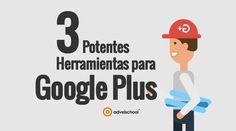 Herramientas para Google Plus que Potenciarán tu Perfil