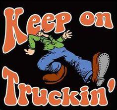 .Keep on truckin'