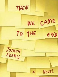 Then We Came to the End,Joshua Ferris