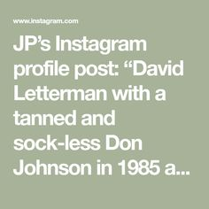 """JP's Instagram profile post: """"David Letterman with a tanned and sock-less Don Johnson in 1985 at the height of the show's popularity. #donjohnson #miamivice…"""" Don Johnson, Miami Vice, In The Heights, Sock, David, Profile, Popular, Instagram, User Profile"""