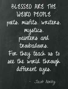 """""""Blessed are the weird people, poets, misfits, writers, mystics, painters, and troubadours. For they teach us to see the world through different eyes.""""  ~ Jacob Norby  [follow this link to find a short clip and analysis of art, sociology, and the pedagogical possibilities of spoken word poetry: http://www.thesociologicalcinema.com/1/post/2011/05/art-and-sociology-the-pedagogical-possiblities-of-spoken-word-poetry.html]"""