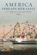 America spreads her sails : U.S. seapower in the 19th century