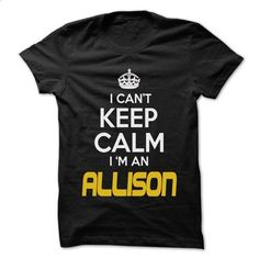 Keep Calm I am ... ALLISON - Awesome Keep Calm Shirt ! - #hooded sweatshirt dress #plain black hoodie. PURCHASE NOW => https://www.sunfrog.com/Outdoor/Keep-Calm-I-am-ALLISON--Awesome-Keep-Calm-Shirt-.html?id=60505