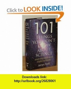 101 Things You Dont Know About Science And No One Else Does Either (9780304349555) James S. Trefil , ISBN-10: 0304349550  , ISBN-13: 978-0304349555 ,  , tutorials , pdf , ebook , torrent , downloads , rapidshare , filesonic , hotfile , megaupload , fileserve