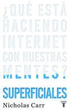 superficiales: ¿que esta haciendo internet con nuestras mentes?-nicholas g. carr-9788430608126