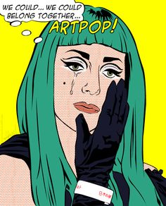 Lady Gaga - We Could ... We Could ... Belong Together ...  (2012) by Oro Snake  [Roy Lichtenstein style]