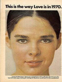 "Love in 1970 - ""Love Story"" was popular and we'd buy anything with Ali MacGraw."