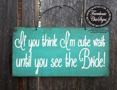 if you think I'm cute wait until you see the bride, ring bearer sign, wedding decor, rustic wedding decor, here comes bride, 170/225 by FarmhouseChicSigns on Etsy https://www.etsy.com/listing/251658447/if-you-think-im-cute-wait-until-you-see