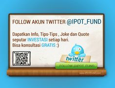 Follow akun twitter @IPOT_FUND Dapatkan Info, Tips-Tips, Joke dan Quote seputar investasi setiap hari. Bisa konsultasi gratis  https://twitter.com/IPOT_FUND