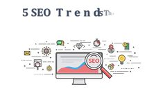 5 #SEO Trends That Will Lead Your Way in 2018