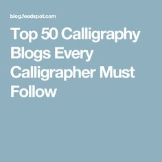 Top 50 Calligraphy Blogs Every Calligrapher Must Follow
