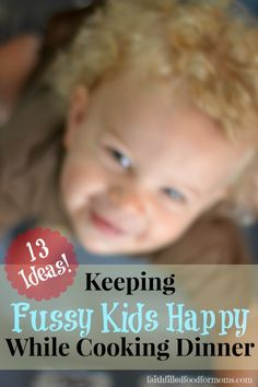How to keep Fussy Kids Happy While Cooking Dinner ~ 13 great ideas to keep those toddlers busy! / Faith Filled Food for Moms