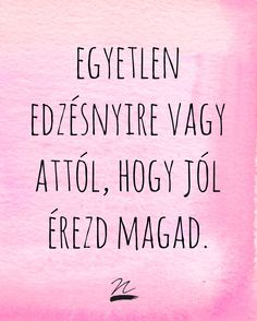 Még idén kampány - Takács Nóra- NORIE Famous Quotes, Best Quotes, Life Quotes, Peace Love Happiness, Motivational Quotes, Inspirational Quotes, Quotes About Everything, Body Motivation, Thoughts And Feelings