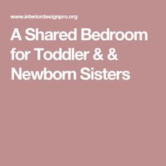 A Shared Bedroom for Toddler & & Newborn Sisters