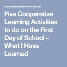 Five Cooperative Learning Activities to do on the First Day of School – What I Have Learned